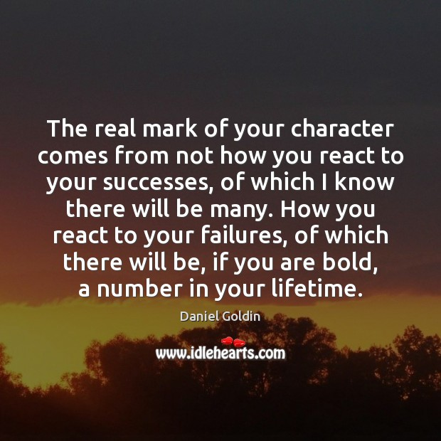 The real mark of your character comes from not how you react Image