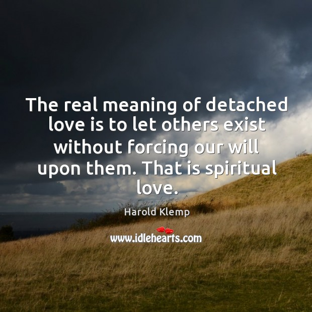 Image, The real meaning of detached love is to let others exist without