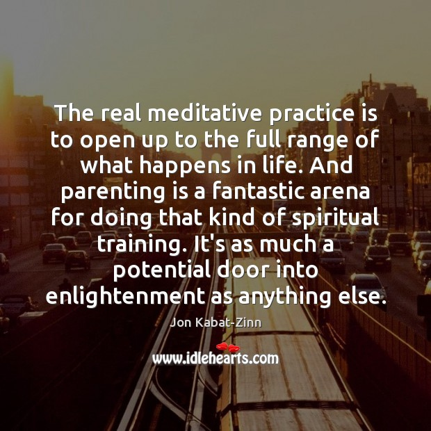 The real meditative practice is to open up to the full range Parenting Quotes Image