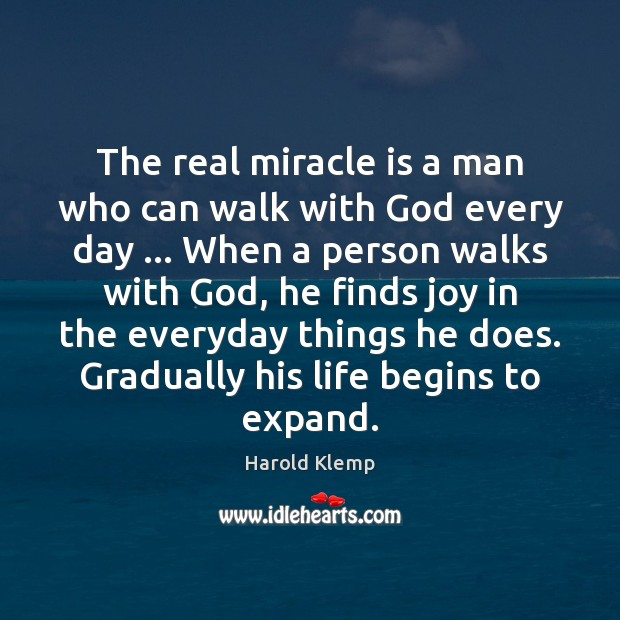 Image, The real miracle is a man who can walk with God every