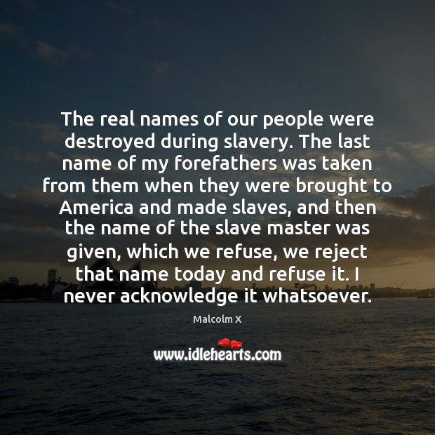 Image, The real names of our people were destroyed during slavery. The last