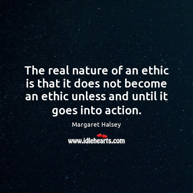 The real nature of an ethic is that it does not become Margaret Halsey Picture Quote