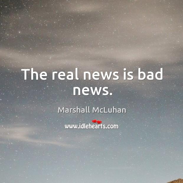 The real news is bad news. Image