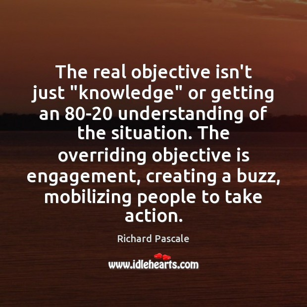"The real objective isn't just ""knowledge"" or getting an 80-20 understanding of Image"