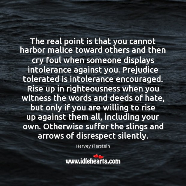 The real point is that you cannot harbor malice toward others and Harvey Fierstein Picture Quote