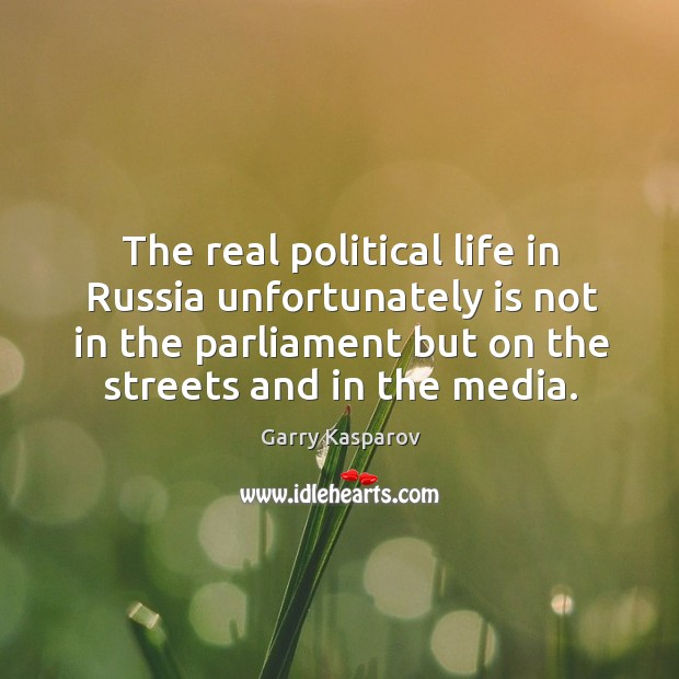 Image, The real political life in russia unfortunately is not in the parliament but on the streets and in the media.