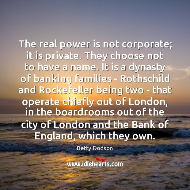 The real power is not corporate; it is private. They choose not Power Quotes Image