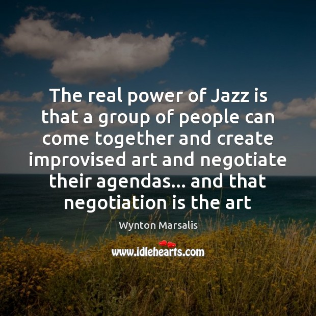 The real power of Jazz is that a group of people can Wynton Marsalis Picture Quote