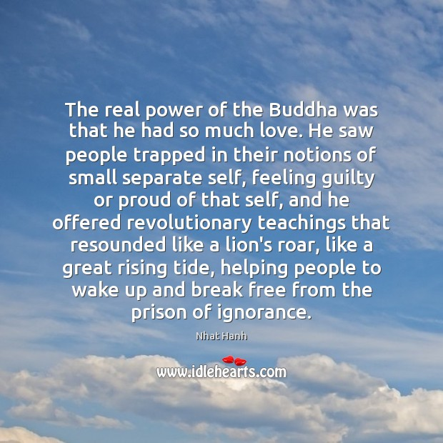 Image, The real power of the Buddha was that he had so much