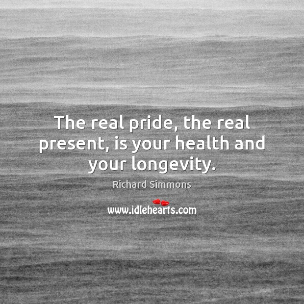 The real pride, the real present, is your health and your longevity. Image