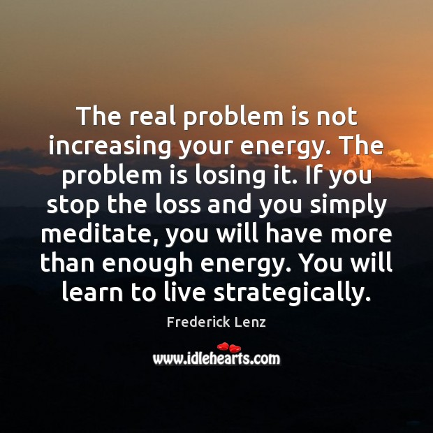 The real problem is not increasing your energy. The problem is losing Image