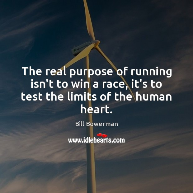 The real purpose of running isn't to win a race, it's to Image