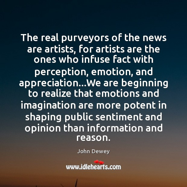The real purveyors of the news are artists, for artists are the Image