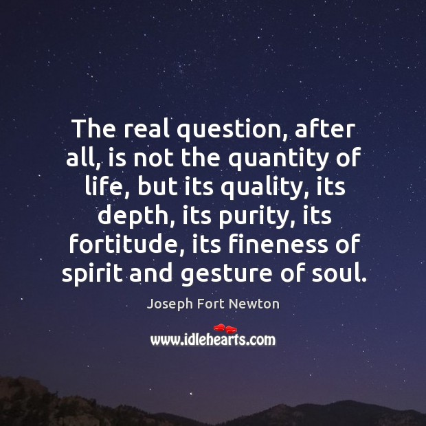 The real question, after all, is not the quantity of life, but Image