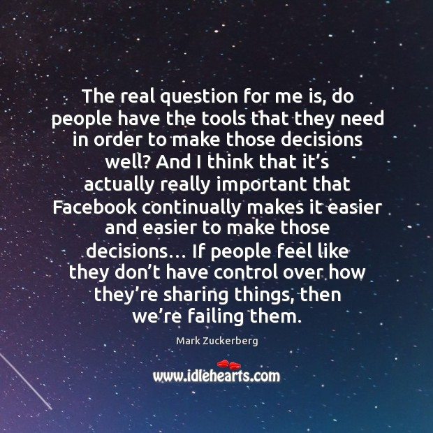 The real question for me is, do people have the tools that they need in order to make those decisions well? Image