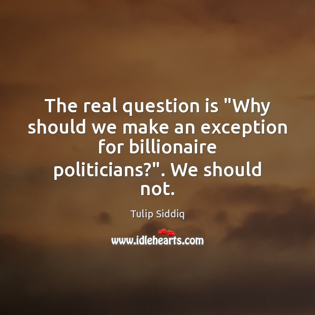 """The real question is """"Why should we make an exception for billionaire Image"""