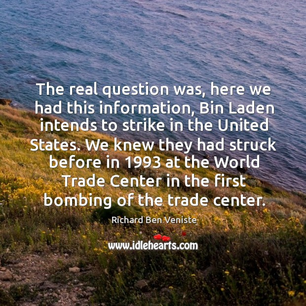 The real question was, here we had this information, bin laden intends to Image