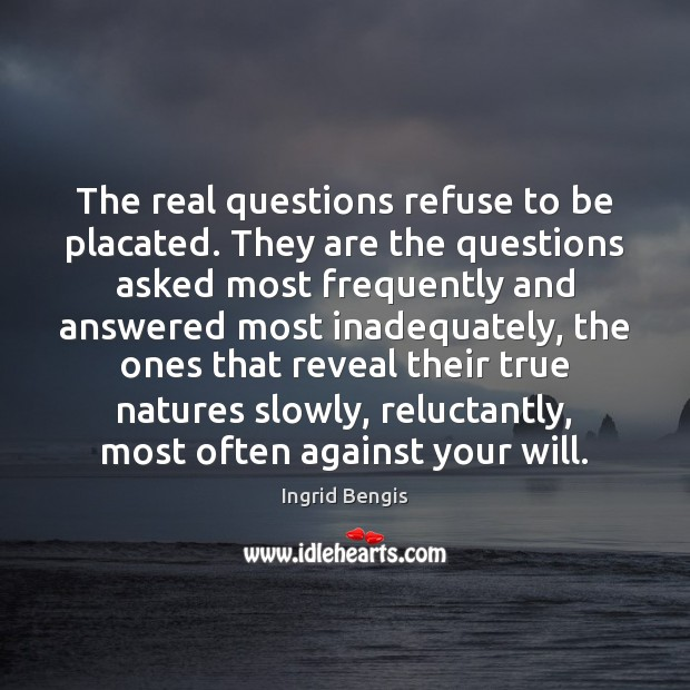 Image, The real questions refuse to be placated. They are the questions asked