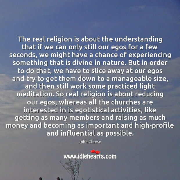 The real religion is about the understanding that if we can only John Cleese Picture Quote