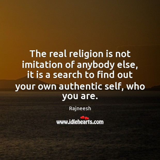 The real religion is not imitation of anybody else, it is a Religion Quotes Image
