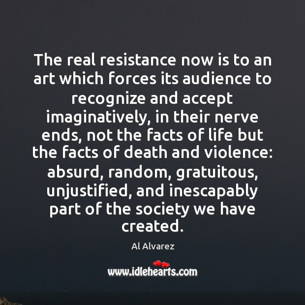 Image, The real resistance now is to an art which forces its audience