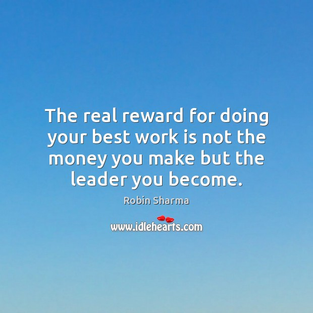 The real reward for doing your best work is not the money Robin Sharma Picture Quote