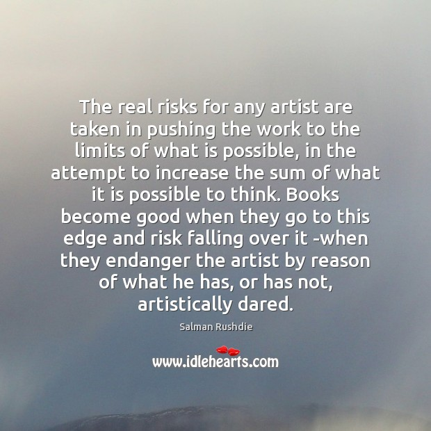 The real risks for any artist are taken in pushing the work Salman Rushdie Picture Quote