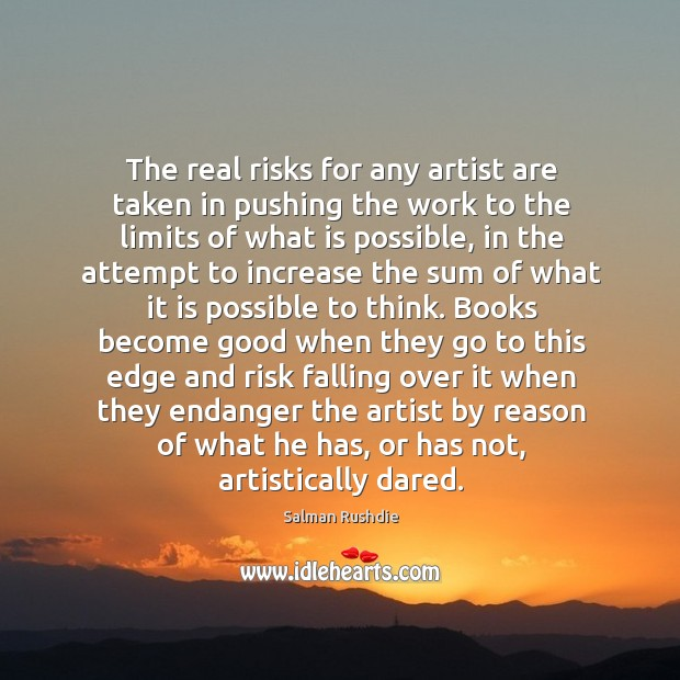 Image, The real risks for any artist are taken in pushing the work to the limits of what is possible