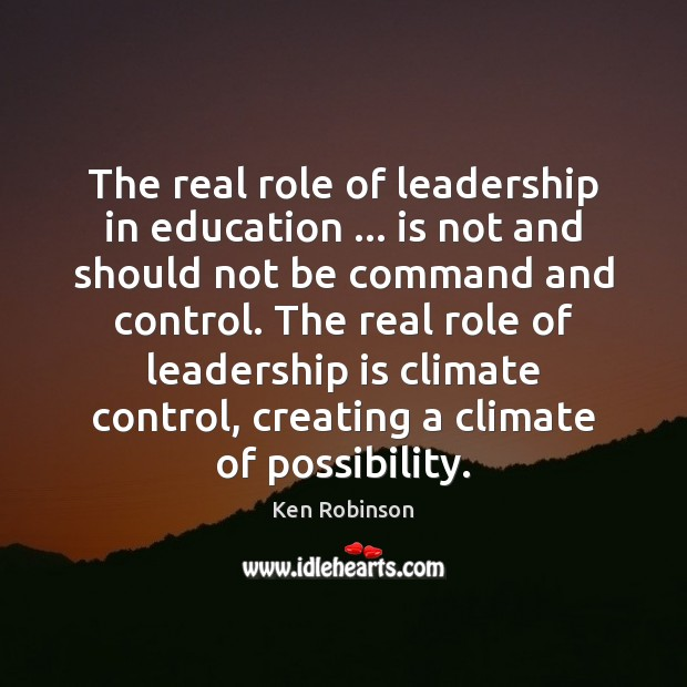The real role of leadership in education … is not and should not Ken Robinson Picture Quote