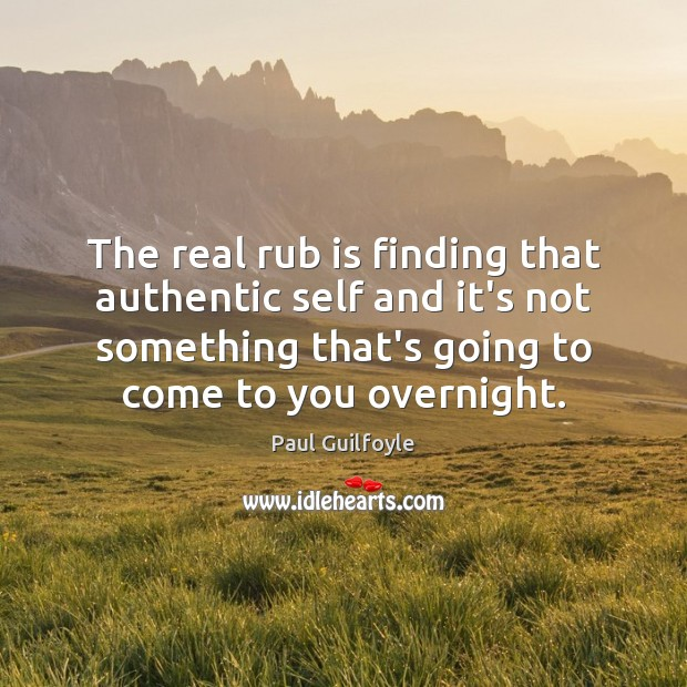 The real rub is finding that authentic self and it's not something Image