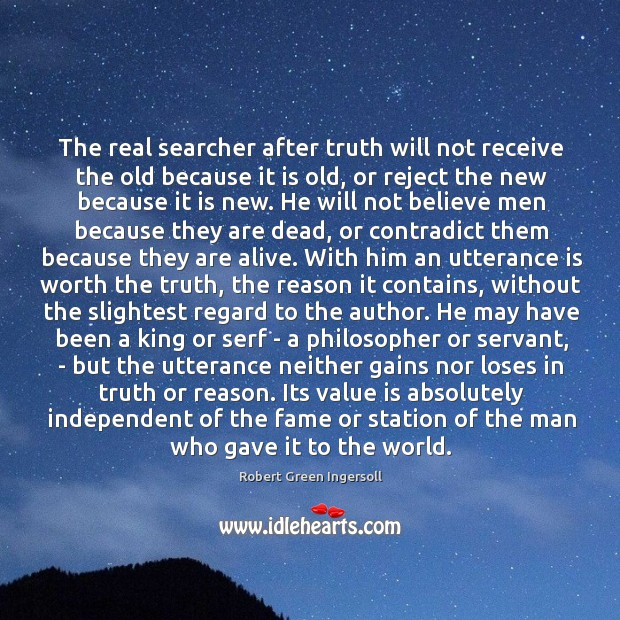 The real searcher after truth will not receive the old because it Image