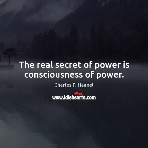 Image, The real secret of power is consciousness of power.