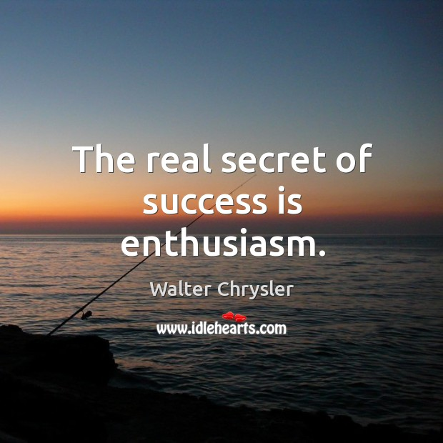 The real secret of success is enthusiasm. Image