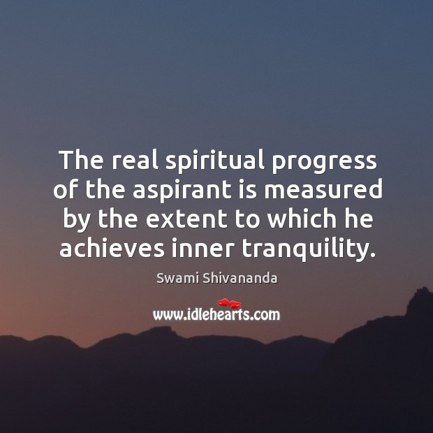 The real spiritual progress of the aspirant is measured by the extent to which he achieves inner tranquility. Image