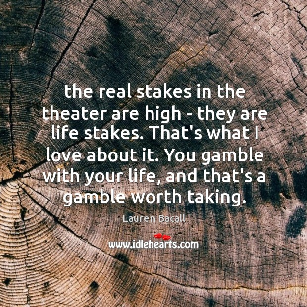 Image about The real stakes in the theater are high – they are life