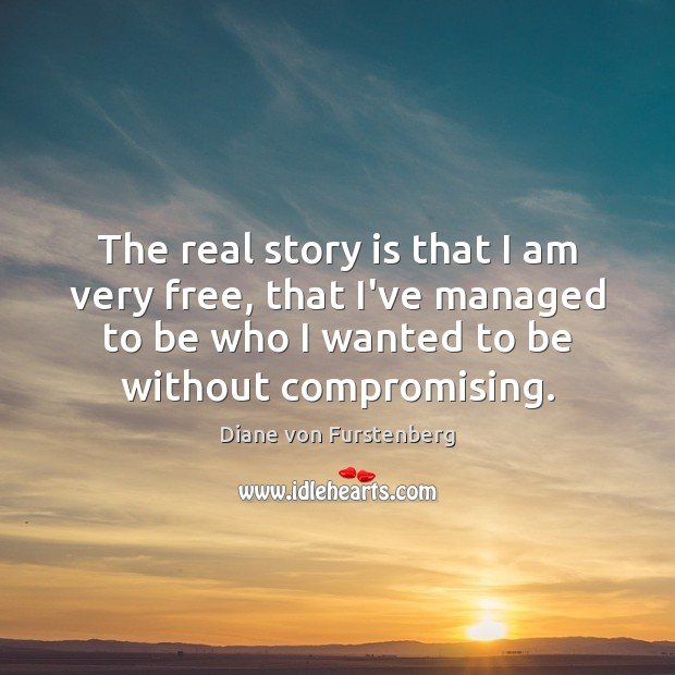 The real story is that I am very free, that I've managed Image