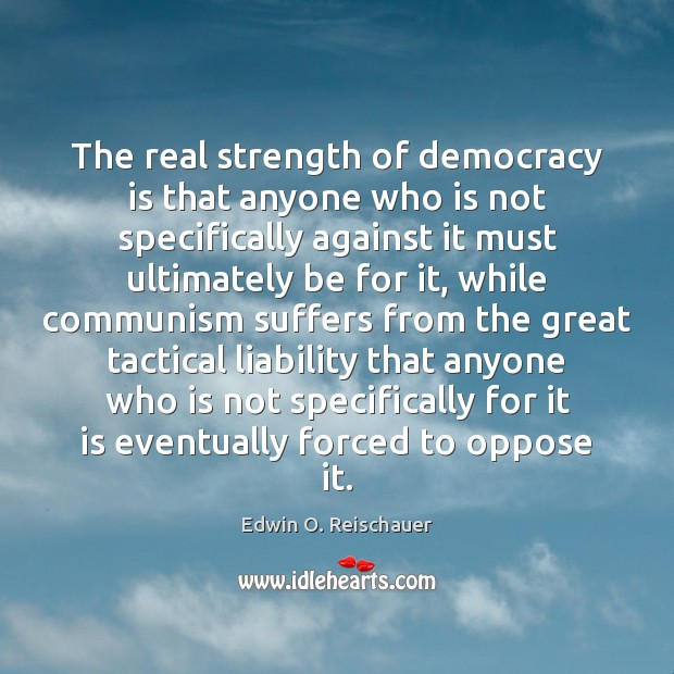 The real strength of democracy is that anyone who is not specifically Democracy Quotes Image