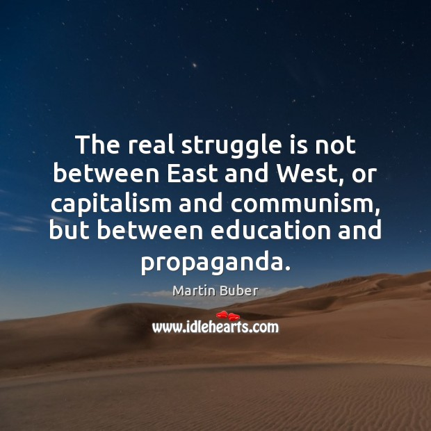 The real struggle is not between East and West, or capitalism and Martin Buber Picture Quote