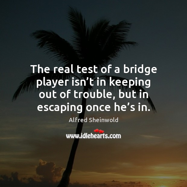 Image, The real test of a bridge player isn't in keeping out
