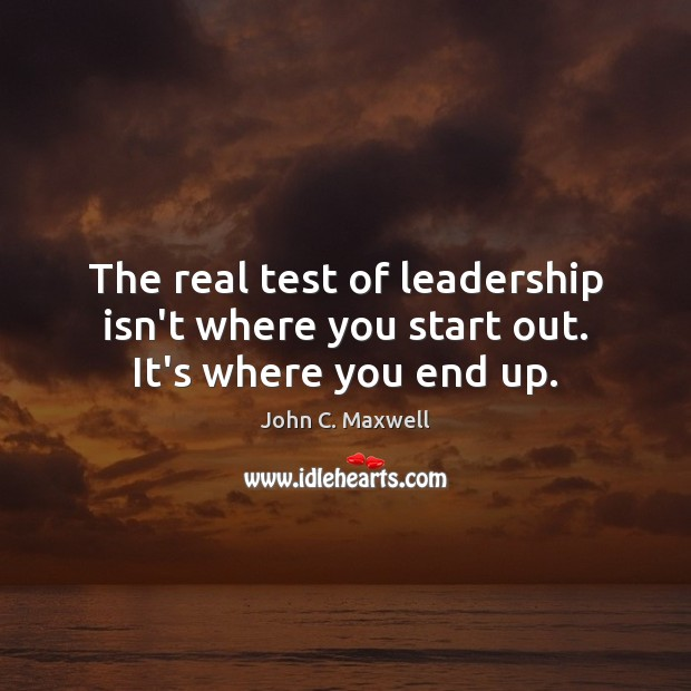 Image, The real test of leadership isn't where you start out. It's where you end up.