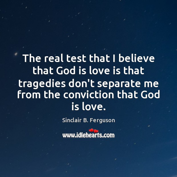 The real test that I believe that God is love is that Sinclair B. Ferguson Picture Quote