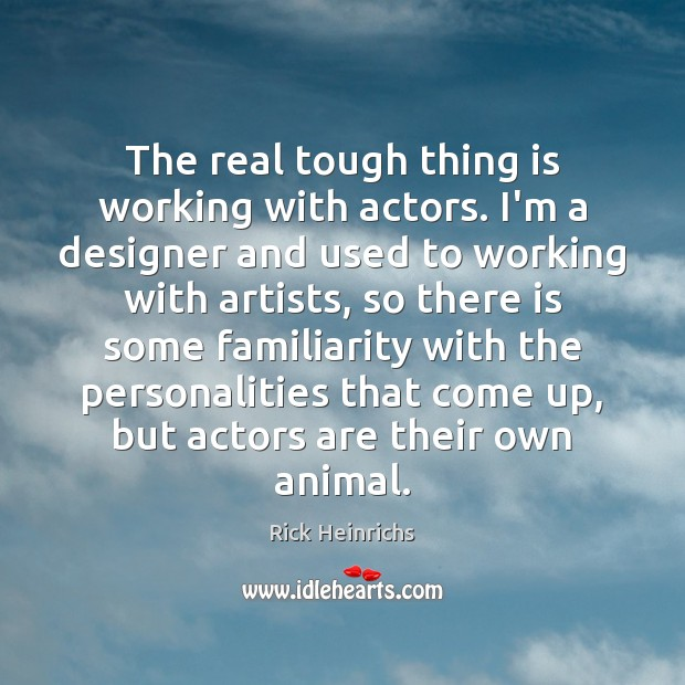 Image, The real tough thing is working with actors. I'm a designer and
