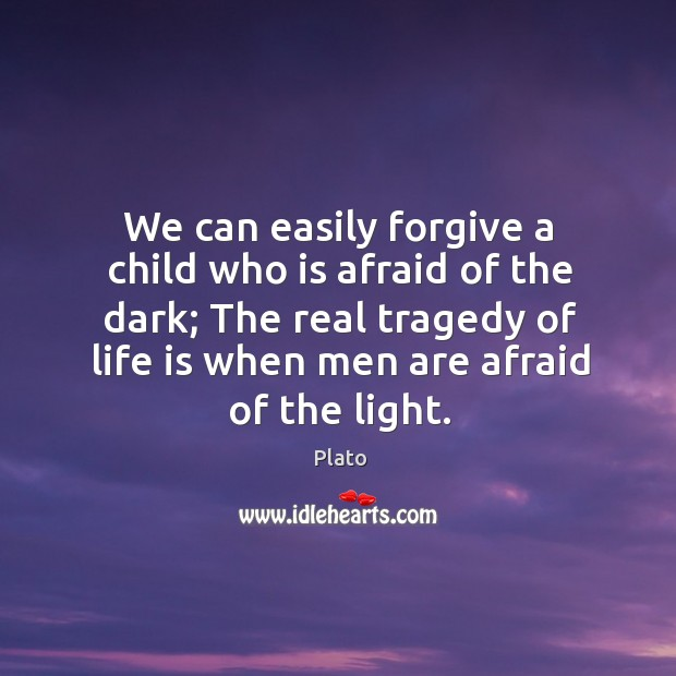 The real tragedy of life is when men are afraid of the light. Image