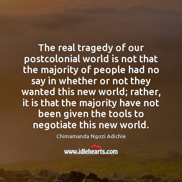Image, The real tragedy of our postcolonial world is not that the majority