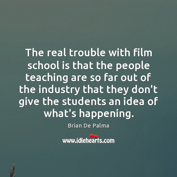 The real trouble with film school is that the people teaching are Image