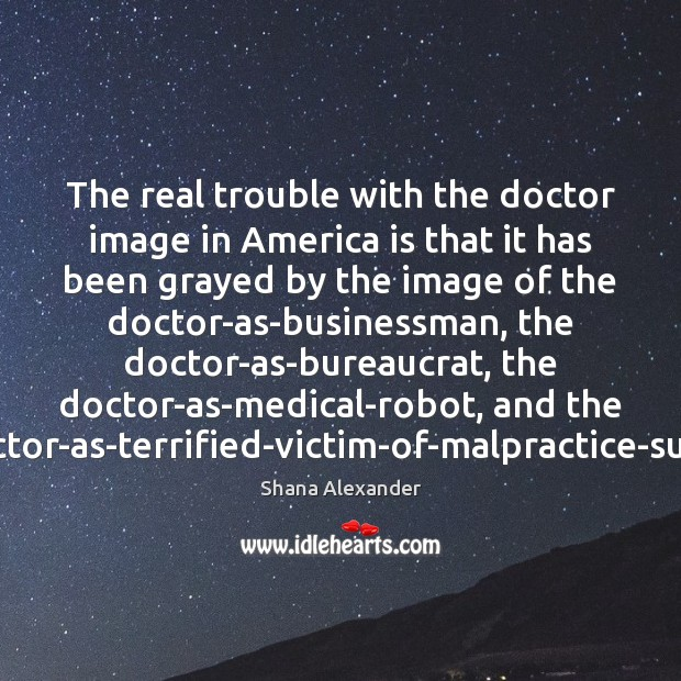 Image, The real trouble with the doctor image in America is that it