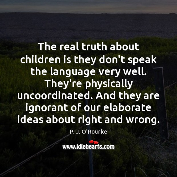 The real truth about children is they don't speak the language very Image