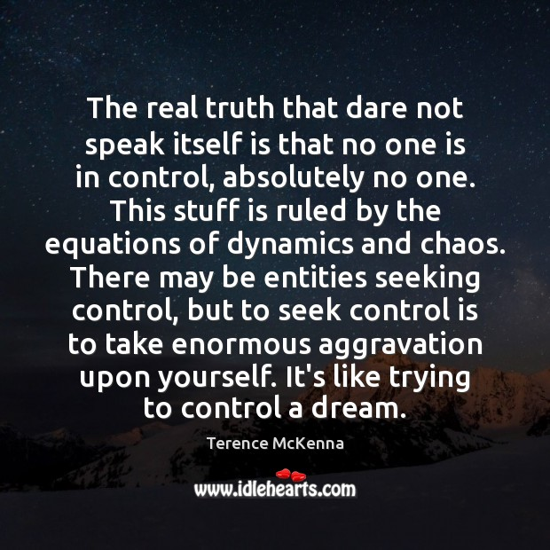 The real truth that dare not speak itself is that no one Terence McKenna Picture Quote