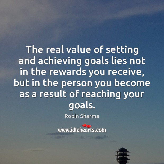 Image, The real value of setting and achieving goals lies not in the