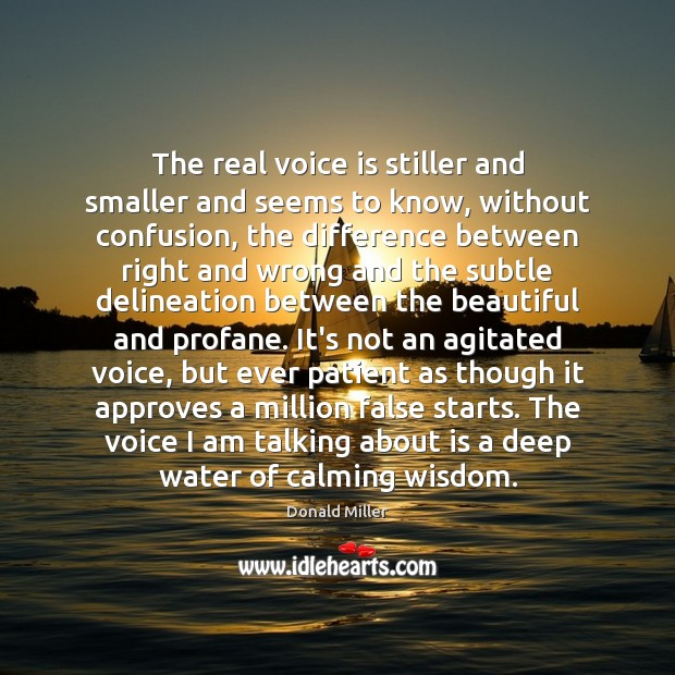 The real voice is stiller and smaller and seems to know, without Image
